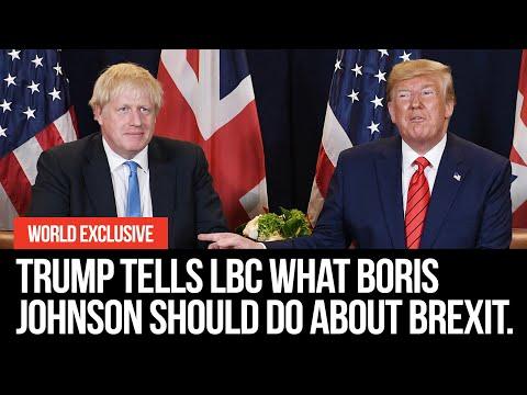 EXCLUSIVE: Trump tells LBC what Boris Johnson should do about Brexit.