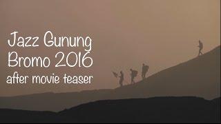 Jazz Gunung Bromo 2016 After Movie Teaser
