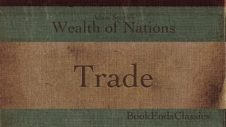 1.2 Trade Makes the World Go Round (Wealth of Nations Explained)