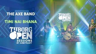 Timi Nai Bhana - The Axe Band | Tuborg Open Sessions Season 2