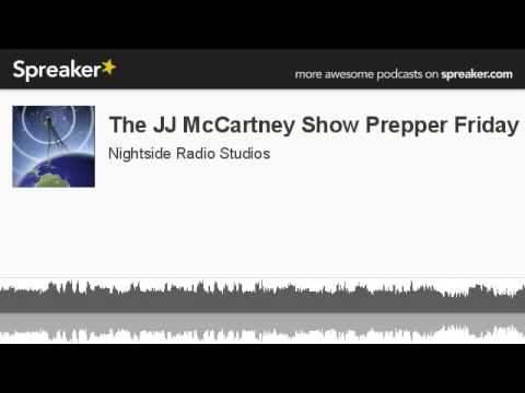 The JJ McCartney Show Prepper Friday (made with Spreaker)