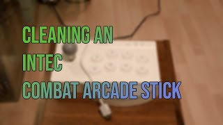 Cleaning an Intec Combat Arcade Stick
