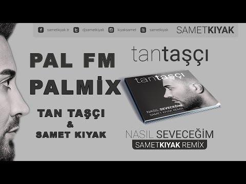 #PALFM #PALMİXDEYİZ / Tan TAŞÇI ft. Samet KIYAK - Nasıl Seveceğim ( Samet KIYAK Versiyon)