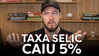 TAXA SELIC CAIU PRA 5% | M�NIMA HISTÓRICA (O QUE MUDA PRA VC?)