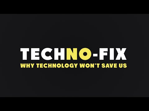 Techno Fix | Why Technology Won't Save Us