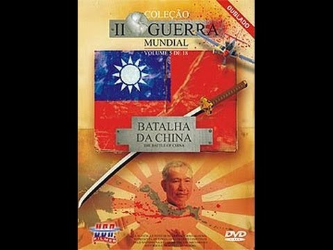 Documentário 2ª Guerra .V. 05. A BATALHA DA CHINA
