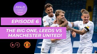 The Big One, Leeds vs Manchester United! | Man United Career Mode | FIFA 21 | ELITE 4 Ep6