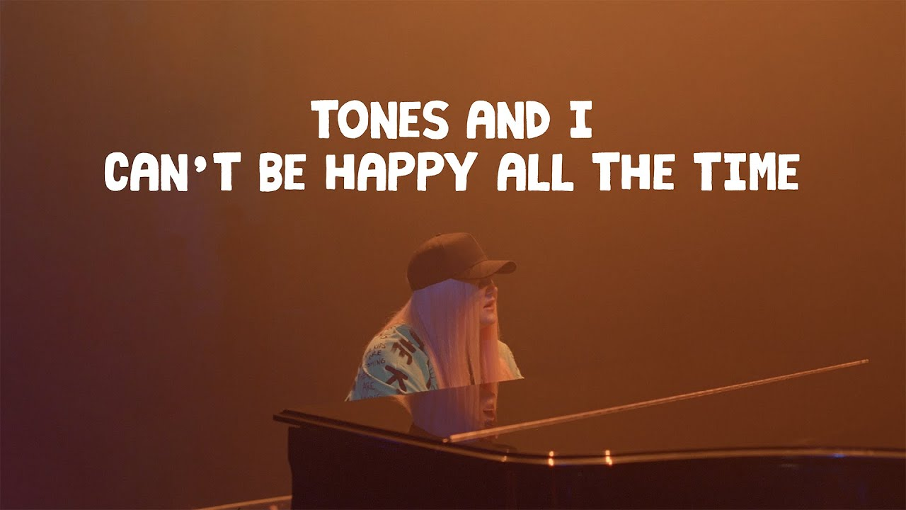 TONES AND I - CAN'T BE HAPPY ALL THE TIME (OFFICIAL VIDEO)