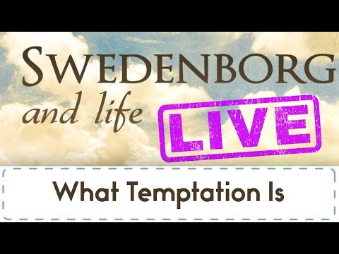 Swedenborg & Life Live: What Temptation Is