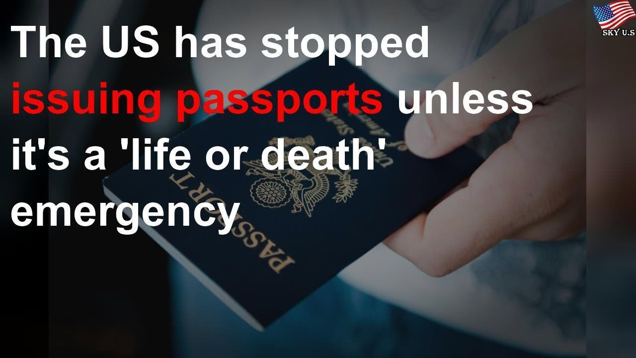The US has stopped issuing passports unless it's a 'life or death ...