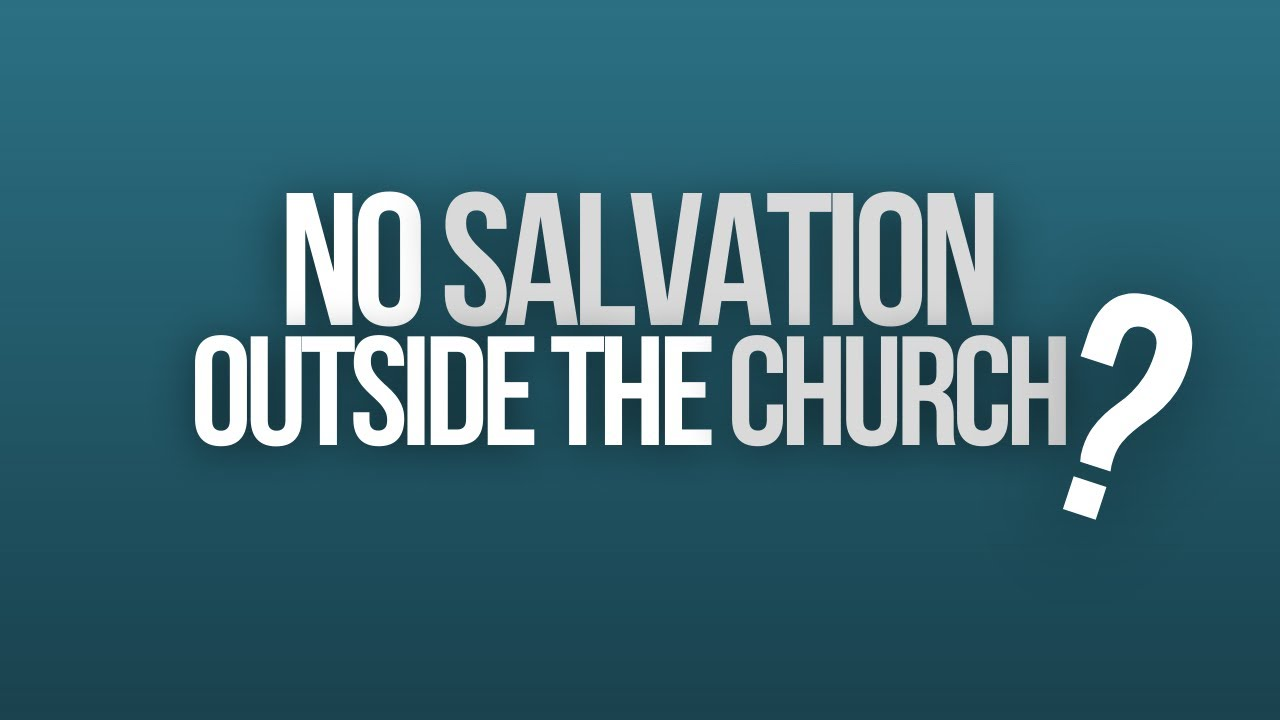 No Salvation Outside the Church?