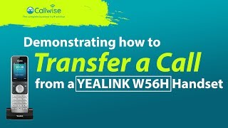 Demonstrating How To Transfer YEALINK W56H Handset | Callwise