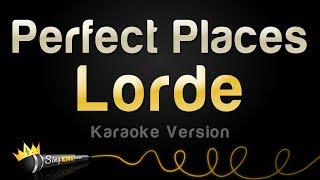 Lorde Perfect Places Karaoke Version