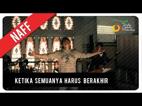 NaFF - Ketika Semuanya Harus Berakhir | Official Video Clip