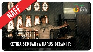Video NaFF - Ketika Semuanya Harus Berakhir | Official Video Clip download MP3, 3GP, MP4, WEBM, AVI, FLV Oktober 2018