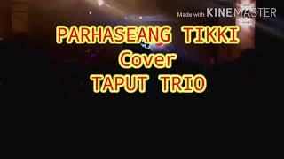 PARHASEANG TIKKI cover TAPUT TRIO feat TAPUT BAND