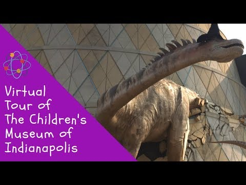 Virtual Tour Of The Children's Museum Of Indianapolis