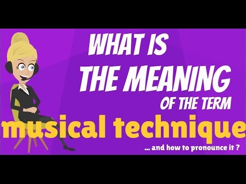 What is MUSICAL TECHNIQUE? What does MUSICAL TECHNIQUE mean? MUSICAL TECHNIQUE meaning