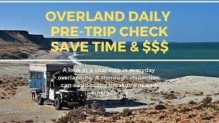 Overland Daily Pre-trip Check - Save time and Money $$$