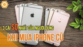 3 cái sợ nhất của người dùng khi mua iPhone cũ