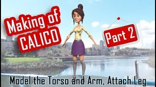 Making of Calico - Part 2 - Torso and Arm Model