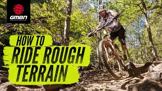 How To Ride Rough Terrain On Your Mountain Bike | MTB Skills