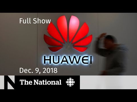 The National for Sunday, December 9, 2018 — Huawei CFO, Paris Protests, Justin Trudeau