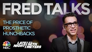 Fred Talks: The Price of Prosthetic Hunchbacks - Late Night with Seth Meyers