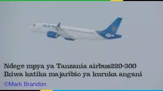 Tazama ndege mpya ya tanzania ikiwa katika majaribio ya kuruka angani.