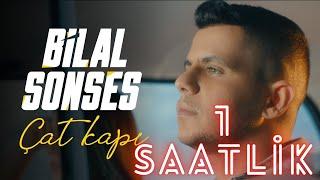 Bilal SONSES - Çat Kapı (1 saat,1 saatlik)