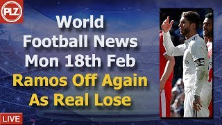 Ramos Off Again As Madrid Lose - Monday 18th February - PLZ World Football News