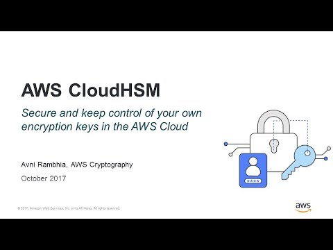 CloudHSM Secure Scalable Key Storage in AWS - 2017 AWS Online Tech - aws