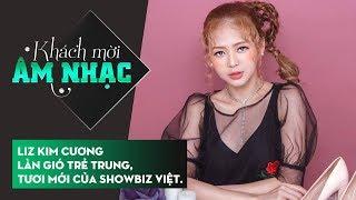 Câu chuyện âm nhạc - Tập 32   Liz Kim Cương - Làn gió trẻ trung,tươi mới của showbiz Việt.
