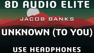 Jacob Banks - Unknown (To You) |8D Audio Elite|