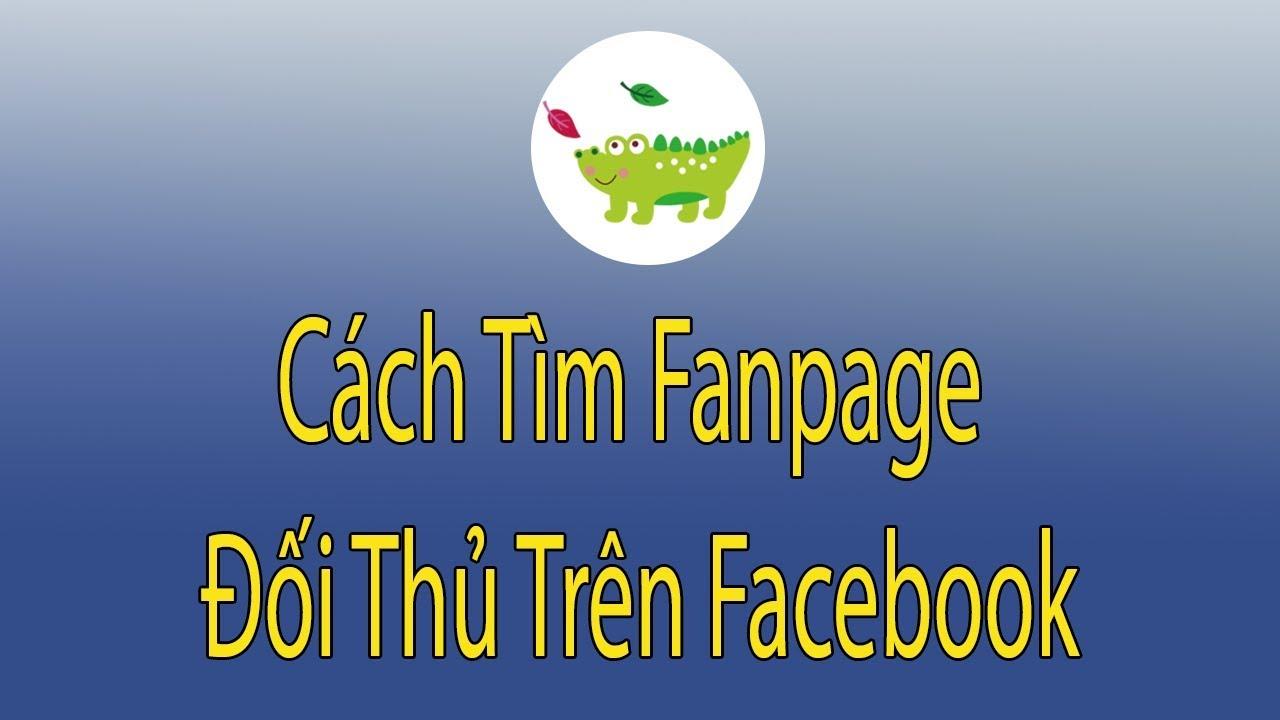 Cách Tìm Fanpage Đối Thủ Trên Facebook