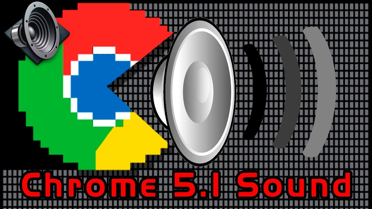 Google Chrome 5 1 Channel Sound Fix