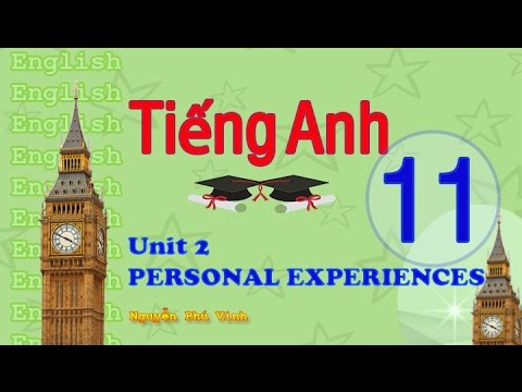 TIẾNG ANH LỚP 11 – UNIT 2 : PERSONAL EXPERIENCES   ENGLISH 11