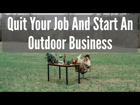 Quit Your Job And Start An Outdoor Business