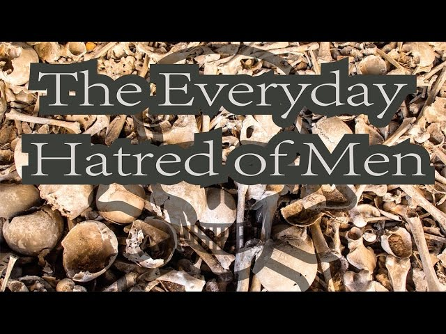 The Everyday Hatred of Men -  Part One, Patriarchy