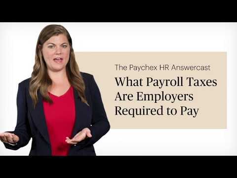 HR Answercast: What Payroll Taxes Are Employers Required To Pay?