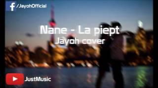 Repeat youtube video Nane - La piept (Jayoh Cover)