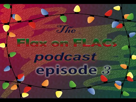 The Flax on FLACs Podcast - Episode 3