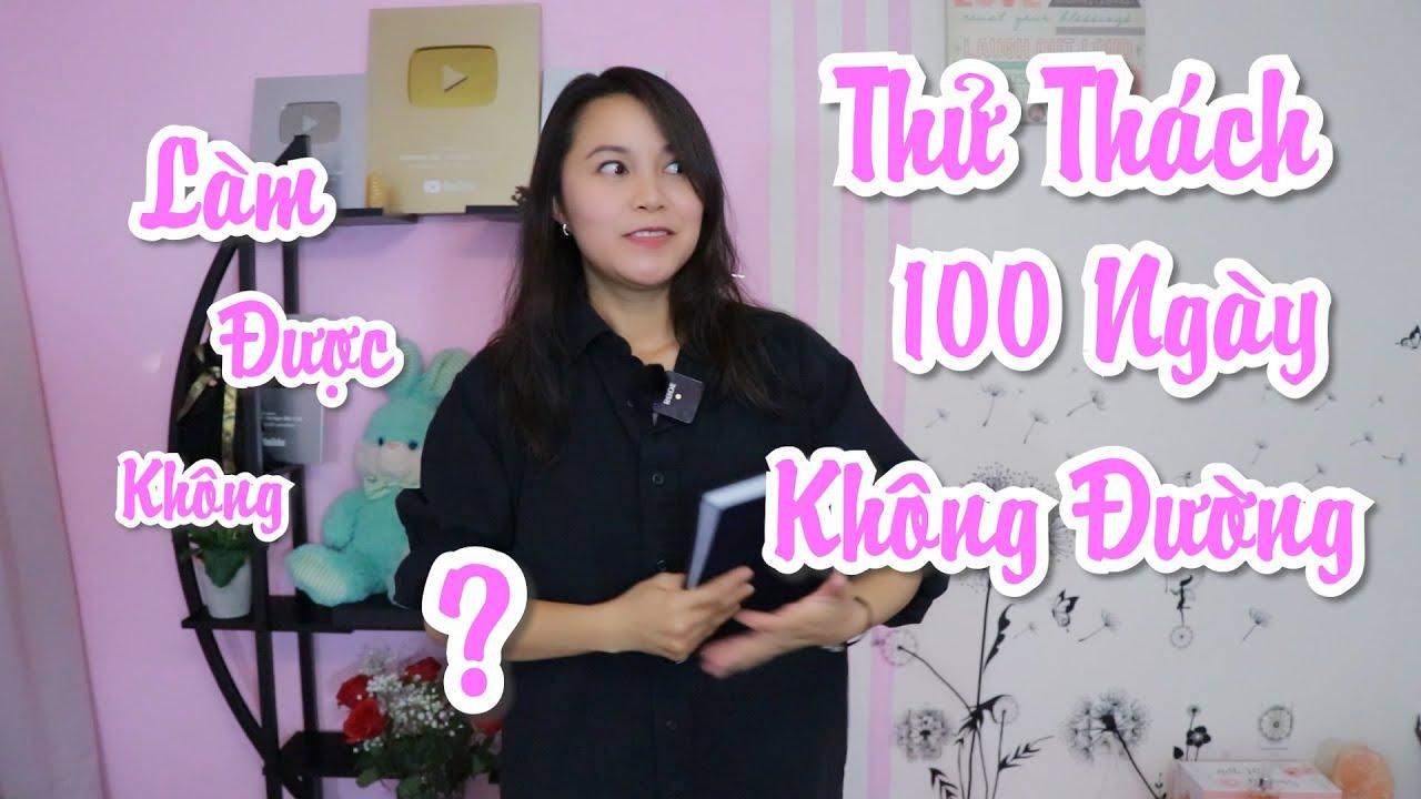 Thử Thách 100 Ngày Không Đường II Không Trà Sữa - Đồ Ngọt II Bạn Chấp Nhận Thử Thách Chứ ?