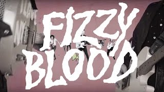 Fizzy Blood - I'm No Good (Official Music Video)