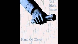 The Flesh Eaters - Hand of Glory