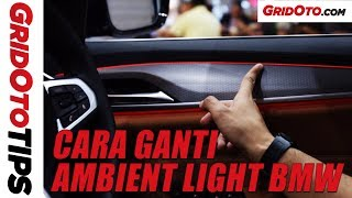 Cara Ganti Ambient Light BMW | How To | GridOto Tips