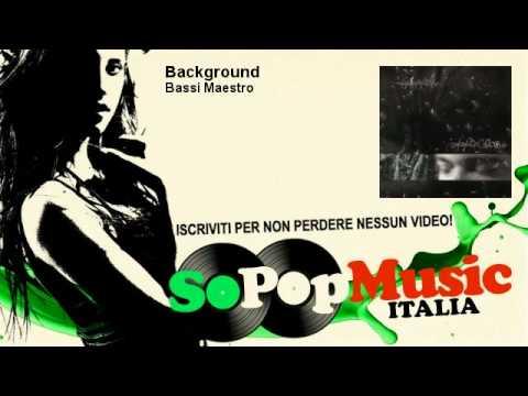 Bassi Maestro – Background – SoPopMusicIT
