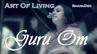 Guru Om || Bhanu Didi Art Of Living Bhajans