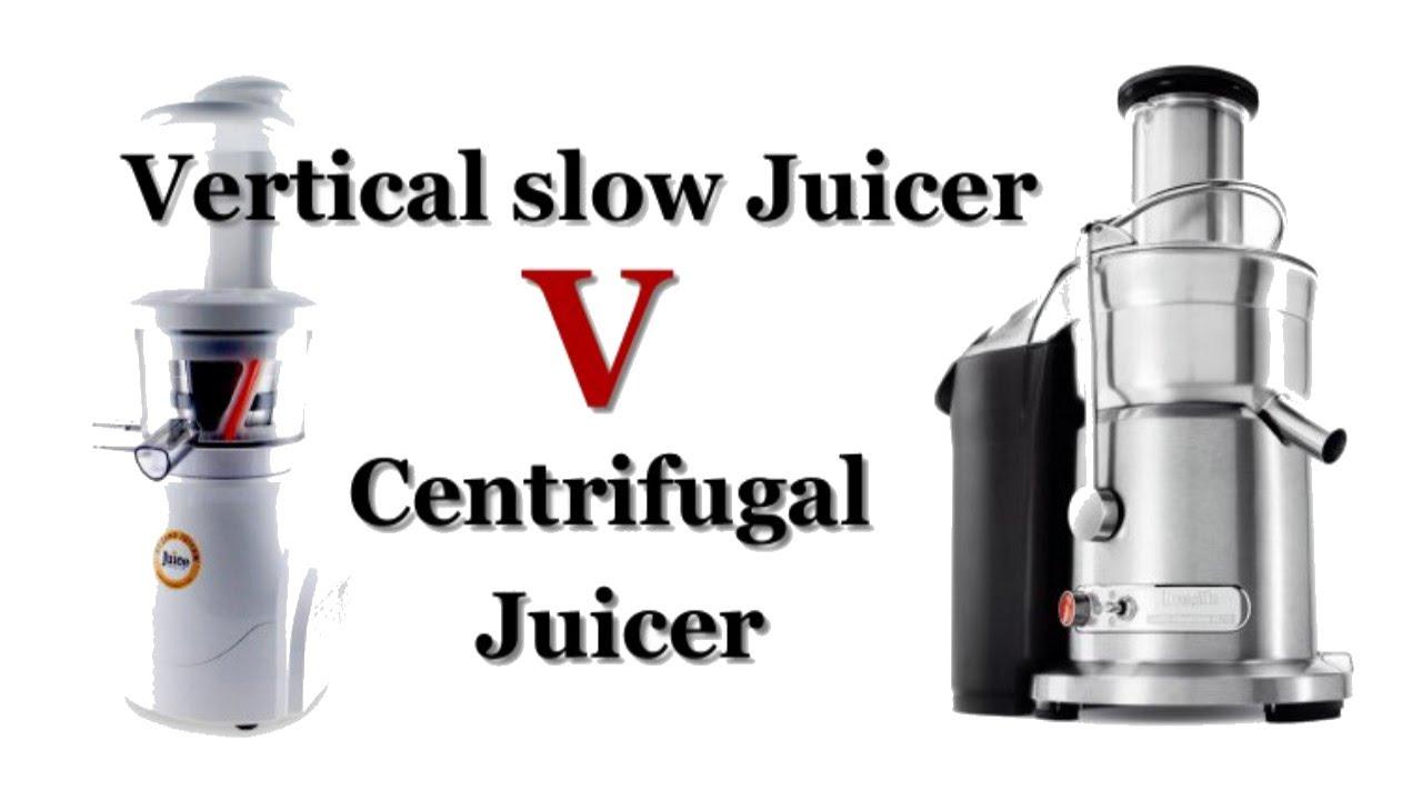 vertical slow juicer v centrifugal juicer
