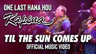 One Last Hana Hou: Kapena - Til The Sun Comes Up (Official Music Video)